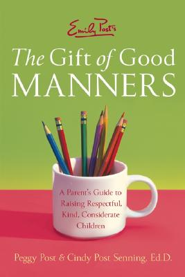 Emily Post's The Gift Of Good Manners By Post, Peggy/ Senning, Cindy Post